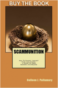 Scammunition: How To Protect Yourself From Con Artists: A Guide for Baby Boomers and Beyond by Colleen J. Pallamary